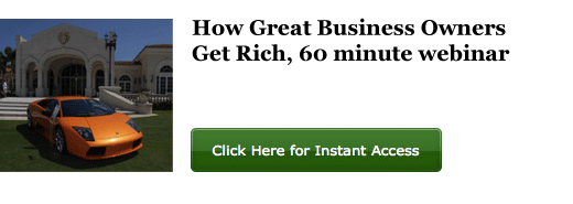 How Great Business Owners Get Rich, 60 minute webinar